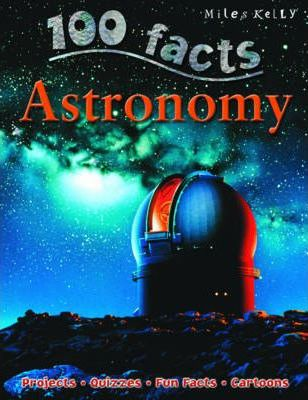 100 Facts - Astronomy - Miles Kelly