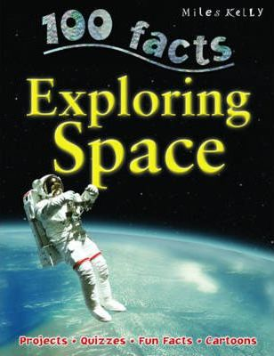 100 Facts - Exploring Space - Miles Kelly