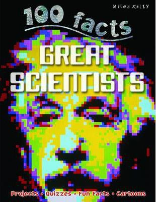 100 Facts - Great Scientists - Miles Kelly