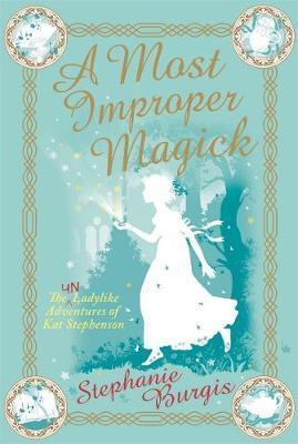A Most Improper Magick - Stephanie Burgis