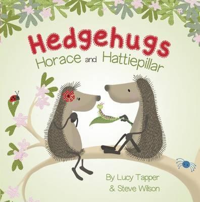 Hedgehugs: Horace and Hattiepillar - Lucy Tapper