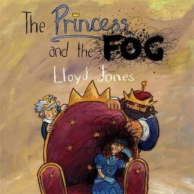 The Princess and the Fog: A Story for Children with Depression - Lloyd Jones