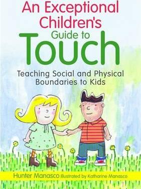 An Exceptional Children's Guide to Touch: Teaching Social and Physical Boundaries to Kids - McKinley Hunter Manasco