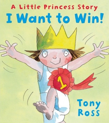 I Want to Win! (Little Princess) - Tony Ross