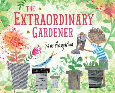 The Extraordinary Gardener - Sam Boughton