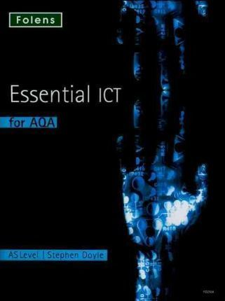 Essential ICT A Level: AS Student Book for AQA - Stephen Doyle