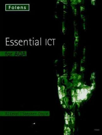Essential ICT A Level: A2 Student Book for AQA - Stephen Doyle