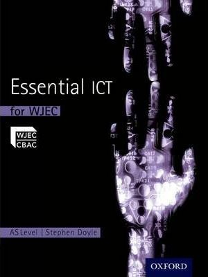 Essential ICT A Level: AS Student Book for WJEC - Stephen Doyle