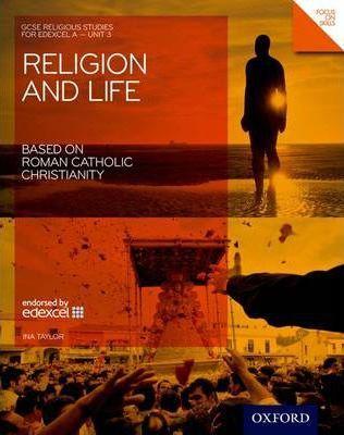 GCSE Religious Studies: Religion & Life Based on Roman Catholic Christianity Edexcel A Unit 3 Student Book - Ina Taylor