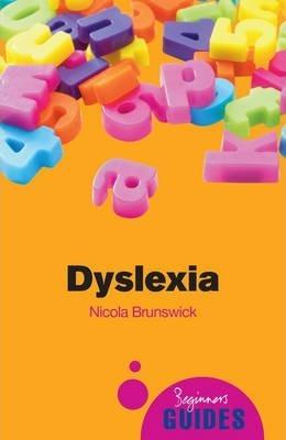 Dyslexia: A Beginner's Guide - Nicola Brunswick