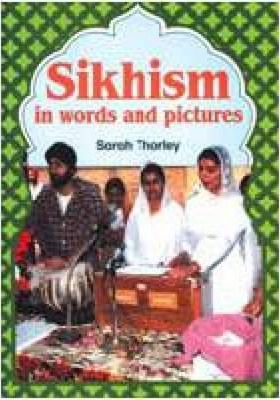 Sikhism in Words and Pictures - Sarah Thorley