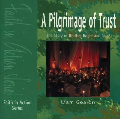 A Pilgrimage of Trust: The Story of Brother Roger - Liam Gearon