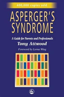 Asperger's Syndrome: A Guide for Parents and Professionals - Tony Attwood