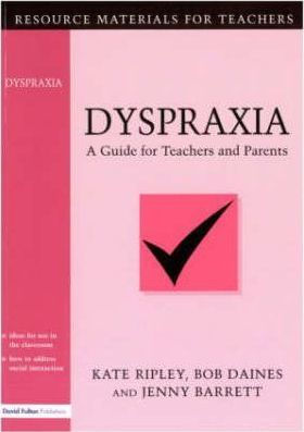 Dyspraxia: A Guide for Teachers and Parents - Kate Ripley