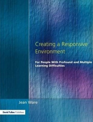 Creating a Responsive Environment for People with Profound and Multiple Learning Difficulties - Jean Ware