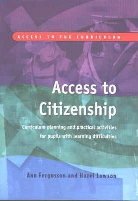 Access to Citizenship: Curriculum Planning and Practical Activities for Pupils with Learning Difficulties - Ann Fergusson