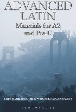Advanced Latin: Materials for A2 and PRE-U - Stephen P. Anderson