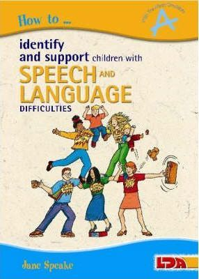 How to Identify and Support Children with Speech and Language Difficulties - Jane Speake
