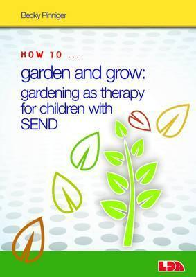 How to Garden and Grow: Gardening as Therapy for Children with SEND - Becky Pinniger