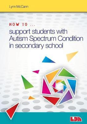 How to ... Support Children with Autism Spectrum Condition in Secondary School - Lynn McCann