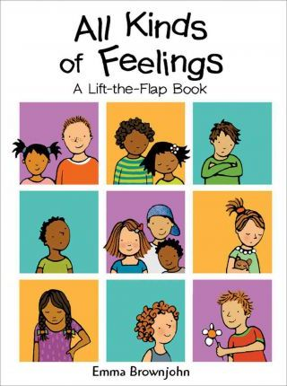 All Kinds of Feelings: a Lift-the-Flap Book - Emma Brownjohn