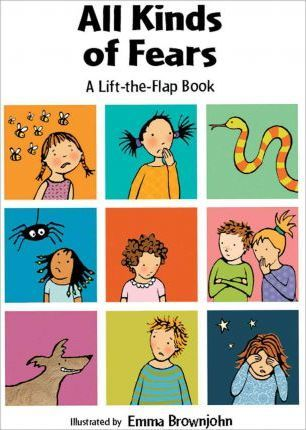 All Kinds of Fears: a Lift-the-Flap Book - Emma Brownjohn