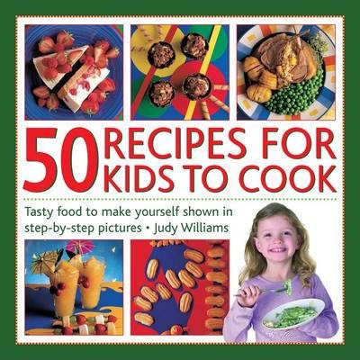 50 Recipes for Kids to Cook - Judy Williams