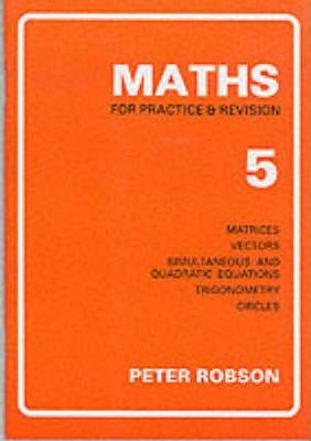 Maths for Practice and Revision: Bk. 5 - Peter Robson