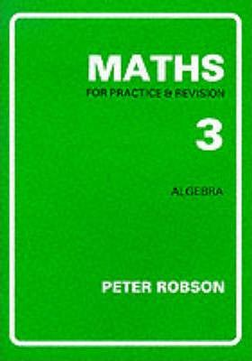 Maths for Practice and Revision: Bk. 3 - Peter Robson