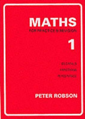Maths for Practice and Revision: Bk. 1 - Peter Robson