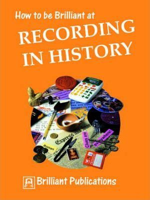 How to be Brilliant at Recording in History - Sue Lloyd