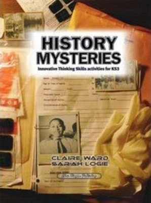 History Mysteries: Innovative Thinking Skills Activities for KS3 - Claire Ward