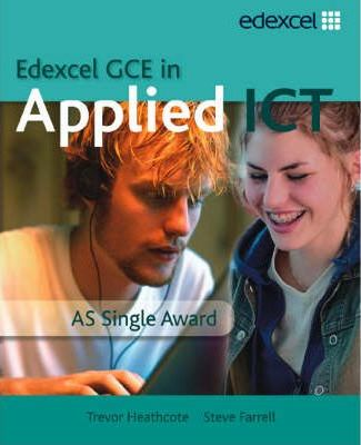 GCE in Applied ICT: AS Student's Book and CD - Trevor Heathcote