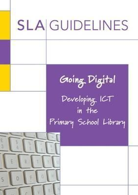 Going Digital: Developing ICT in the Primary School Library - Sarah Pavey