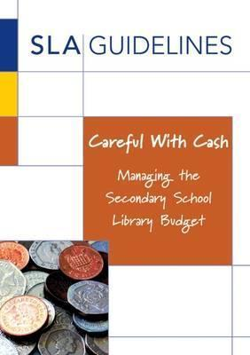 Careful with Cash: Managing the Secondary School Library Budget - Geoff Dubber
