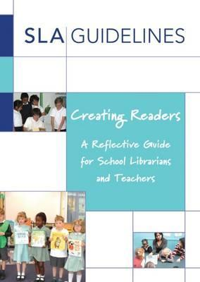 Creating Readers: A Reflective Guide for School Librarians and Teachers - Prue Goodwin