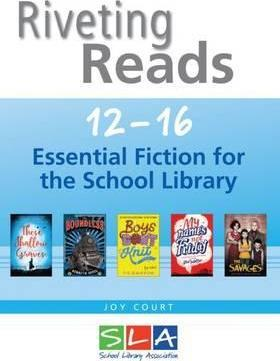 Riveting Reads 12-16: Essential Fiction for the School Library: 2016 - Joy Court