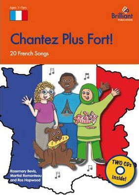 Chantez Plus Fort!: 20 French Songs for the KS2 Primary Classroom - Rosemary Bevis