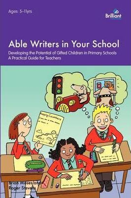 Able Writers in your School: Developing the Potential of Gifted Children in Primary Schools A Practical Guide for Teachers - Brian Moses