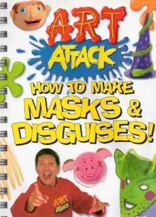 Art Attack: How to Make Masks - Karen Brown