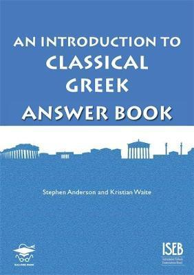 An Introduction to Classical Greek Answer Book - Stephen P. Anderson