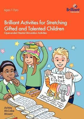 Brilliant Activities for Stretching Gifted and Talented Children: Open-ended Mental Stimulation Activities - Ashley McCabe Mowat