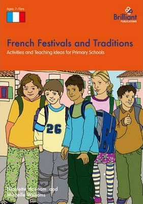 French Festivals and Traditions: Activities and Teaching Ideas for Primary Schools - Nicolette Hannam