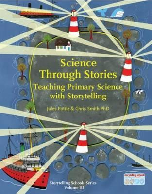 Science Through Stories: Teaching Primary Science with Storytelling - Jules Pottle