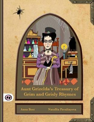 Aunt Grizelda's Treasury of Grim and Grisly Rhyme - Anna Best