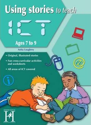 Using Stories to Teach ICT Ages 7-9 - Anita Loughrey