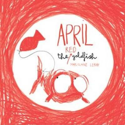 April the Red Goldfish - Marjolaine Leray