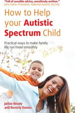 How to Help Your Autistic Spectrum Child: Practical Ways to Make Family Life Run More Smoothly - Jackie Brealy