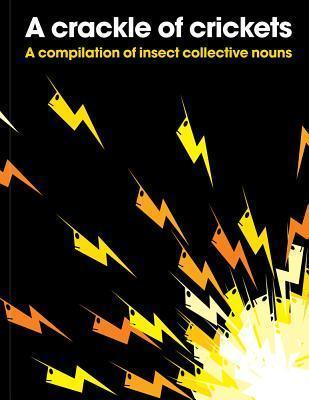 A Crackle of Crickets: A Compilation of Insect Collective Nouns - PatrickGeorge