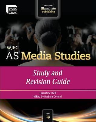 WJEC AS Media Studies: Study and Revision Guide - Christine Bell